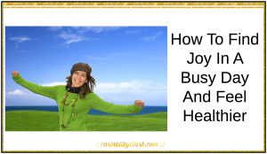 How To Find Joy In A Busy Day And Feel Healthier