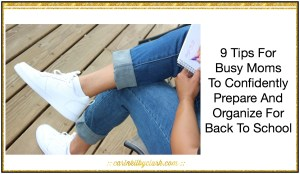 9 Tips To Keep Busy Moms Confident And Organized For Back To School via @carinkilbyclark