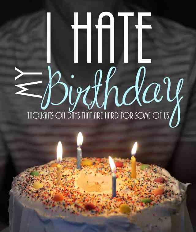 I hate my birthday