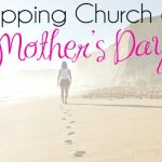 Skipping Church on Mother's Day