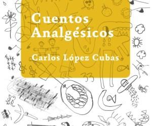 Cuentos Analgésicos Carlos López Cubas segunda edición