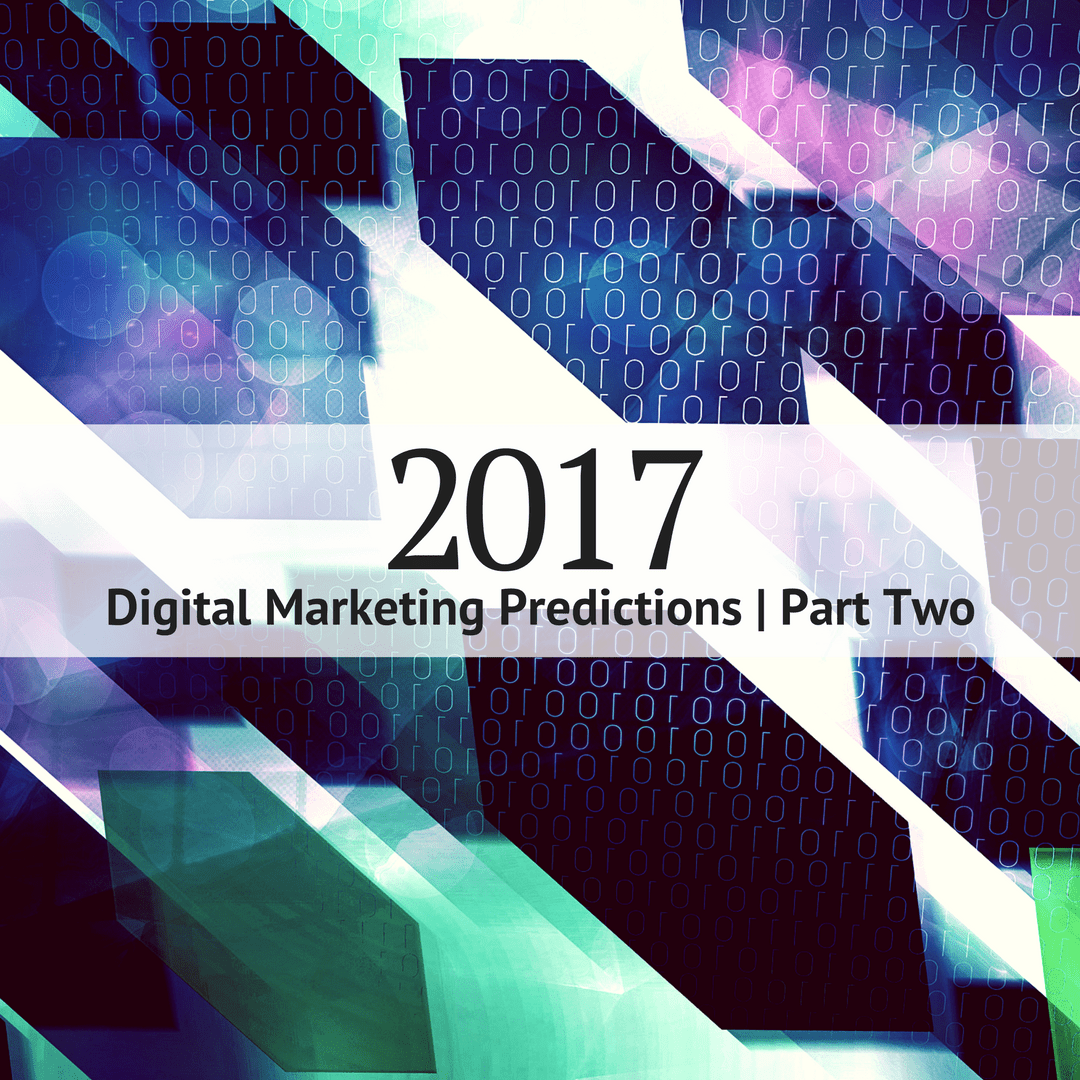 2017 digital marketing predictions part two