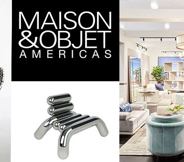 MAISON&OBJET AMERICAS -Lifestyle and Home Design Show Comes to Miami Beach