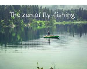 The zen of fly-fishing