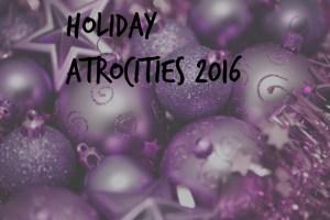 Holiday atrocities