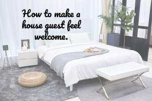 How to make a house guest feel welcome