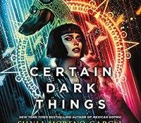 Review – Certain Dark Things by Silvia Moreno-Garcia