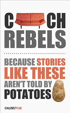 Couch Rebels: Because Stories Like These Aren't Told by Potatoes