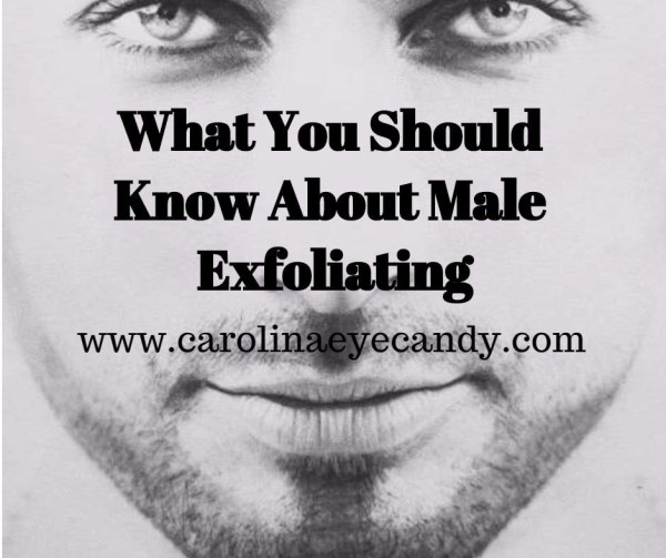 what you should know about male exfoliating