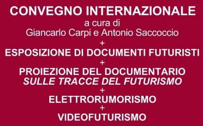"""CONVEGNO INTERNAZIONALE DI STUDI """"EREDITÀ E ATTUALITÀ DEL FUTURISMO"""""""