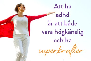 Att ha adhd är att både vara högkänslig och ha superkrafter