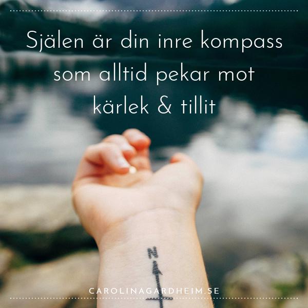 Själen är din inre kompass som alltid pekar mot kärlek & tillit