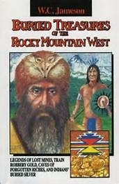 Buried Treasures of the Rocky Mountain West: Legends of Lost Mines, Train Robbery Gold, Caves of Forgotten Riches, and Indians' Buried Silver