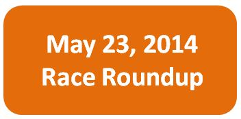 May 23 2014 Race Roundup