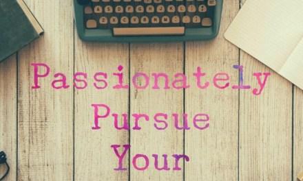 Passionately Pursue Your Dreams