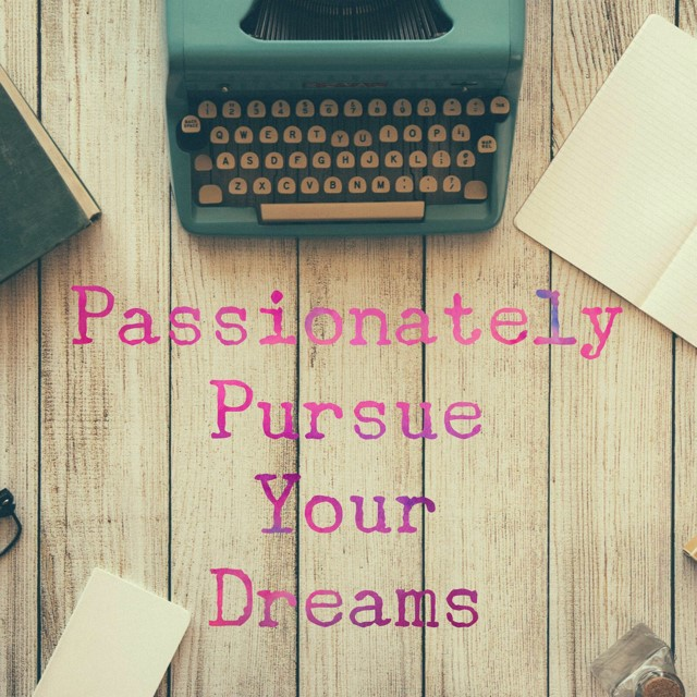 Passionately Pursue Your Dreams