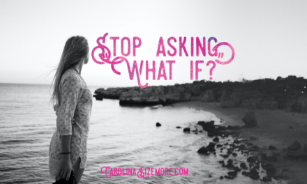 "Stop Asking ""What If?"""