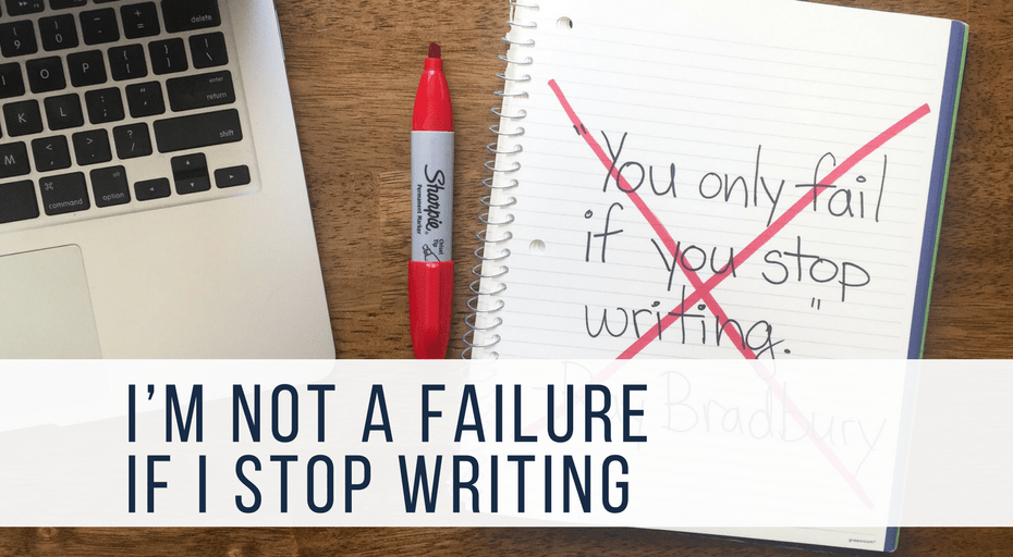 I'm Not a Failure If I Stop Writing