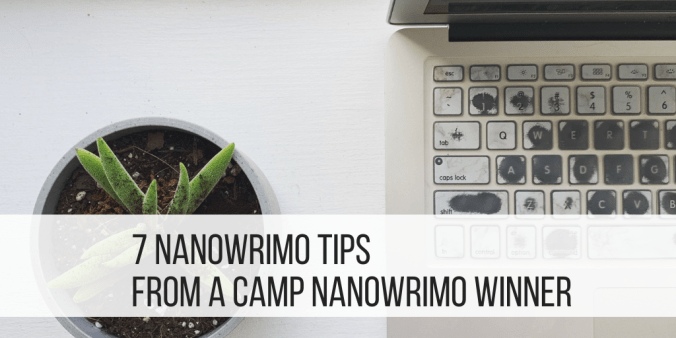 7 NaNoWriMo Tips from a Camp NaNoWriMo Winner