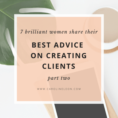 7 Brilliant Women Share Their Best Advice on Creating Clients (Part 2)