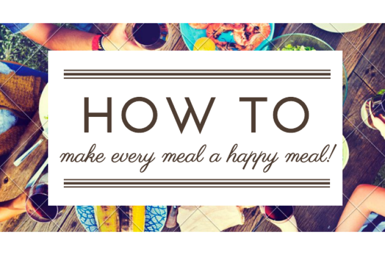 How To: Make Every Meal A Happy Meal!