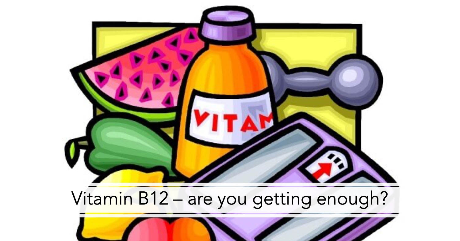 Vitamin B12 – are you getting enough?