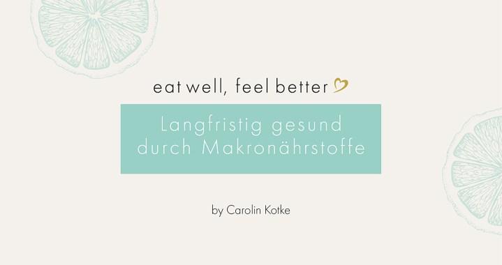 Seminar Makronährstoffe, Ernährungsberatung, Ernährungsseminar, eat well feel better, Carolin Kotke, Ernährung bei Krebs, Nährstoffe, Online-Seminar, Makronährstoffe