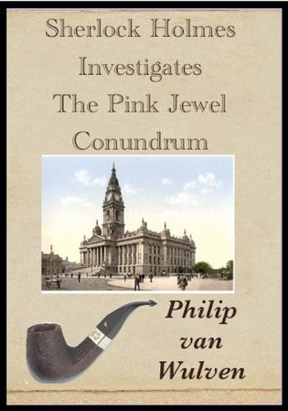Review: Sherlock Holmes Investigates: The Pink Jewel Conundrum by Philip van Wulven