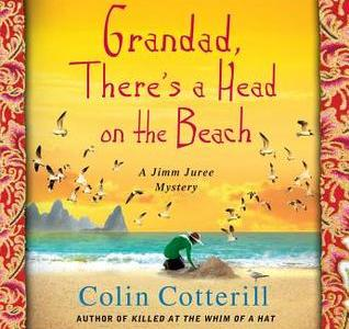 Review: Grandad, There's a Head on the Beach by Colin Cotterill