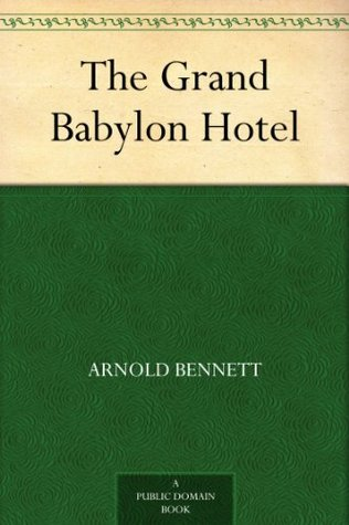 The Grand Babylon Hotel by Arnold Bennett