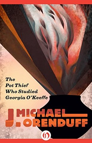 The Pot Thief Who Studied Georgia O'Keeffe by J. Michael Orenduff
