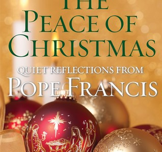 The Peace of Christmas: Quiet Reflections with Pope Francis by Diane M. Houdek