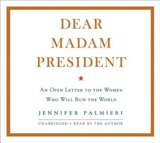 Dear Madam President by Jennifer Palmieri