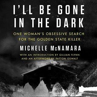 l'll Be Gone in the Dark by Michelle McNamara