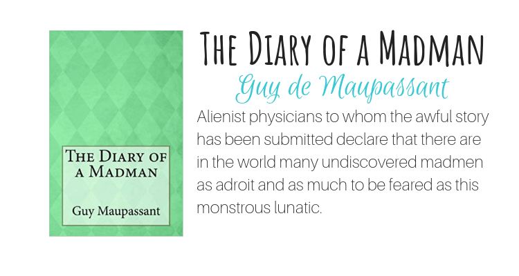 The Diary of a Madman by Guy de Maupassant
