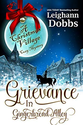 Grievance in Gingerbread Alley by Leighann Dobbs