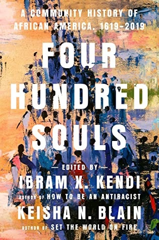 Four Hundred Souls edited by Ibram X. Kendi and Keisha N. Blain