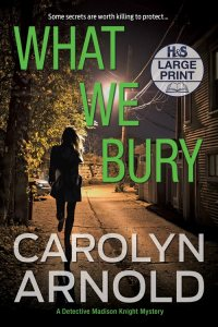 What We Bury Large Print Edition by Carolyn Arnold, woman running down a dark alley at night