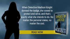Detective Madison Knight's badge and life are on the line in the gripping thriller, Shades of Justice.