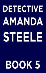 Detective Amanda Steele series book 5
