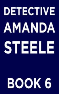 Detective Amanda Steele series book 6