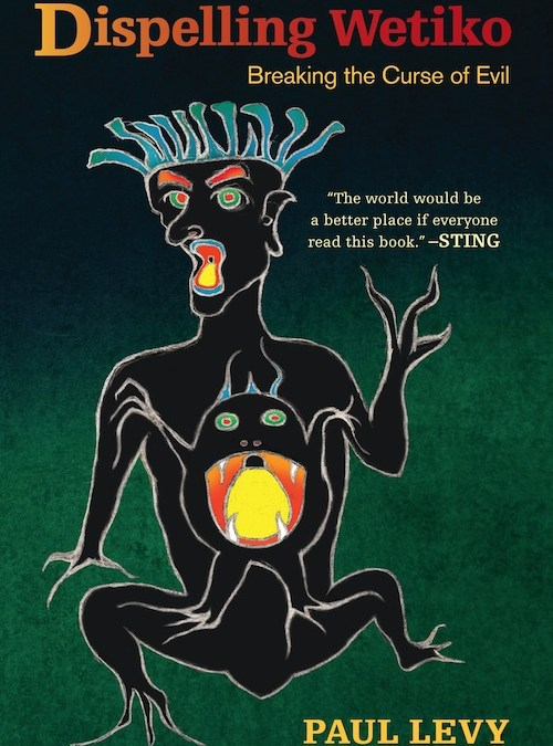 "Our Collective Psychosis: A Review Of Paul Levy's ""Dispelling Wetiko,"" By Carolyn Baker"