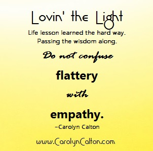 LtL- Flattery and empathy, do not confuse