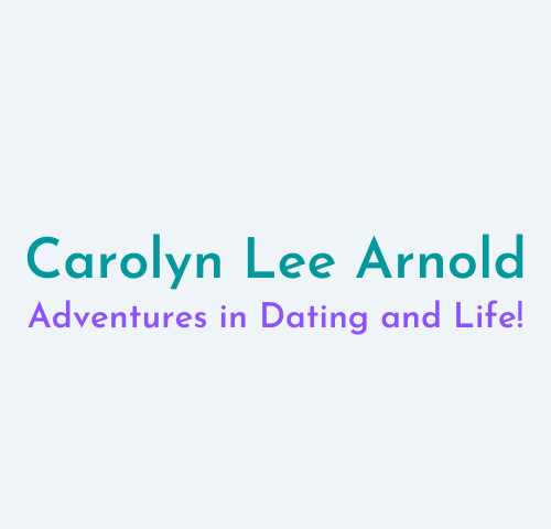 Carolyn Lee Arnold Adventures in Dating and Life!