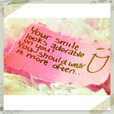 Your smile looks adorable.....