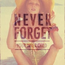 Never Forget your inner child!