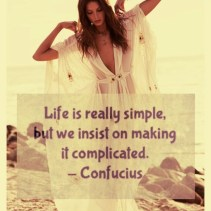 Life is Really Simple - Confucius