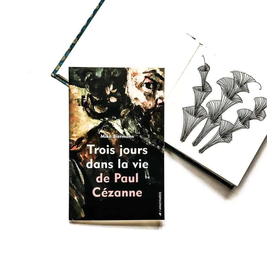 Trois jours dans la vie de Paul Cézanne, Mika Biermann, Anacharsis éditions