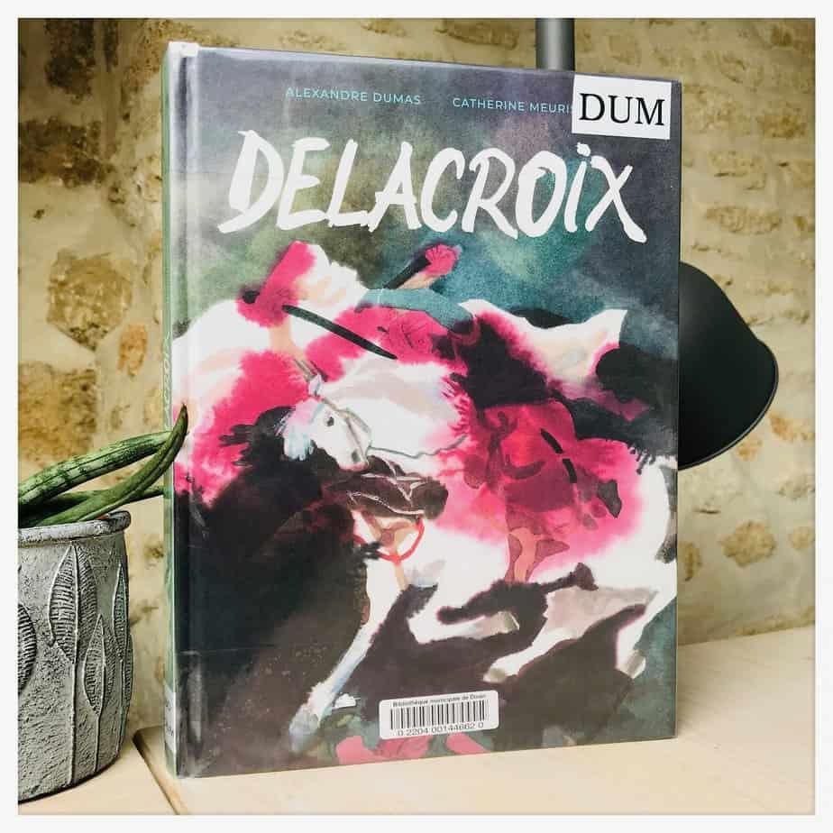 «Delacroix», Alexandre Dumas et Catherine Meurisse, 2020, Dargaud