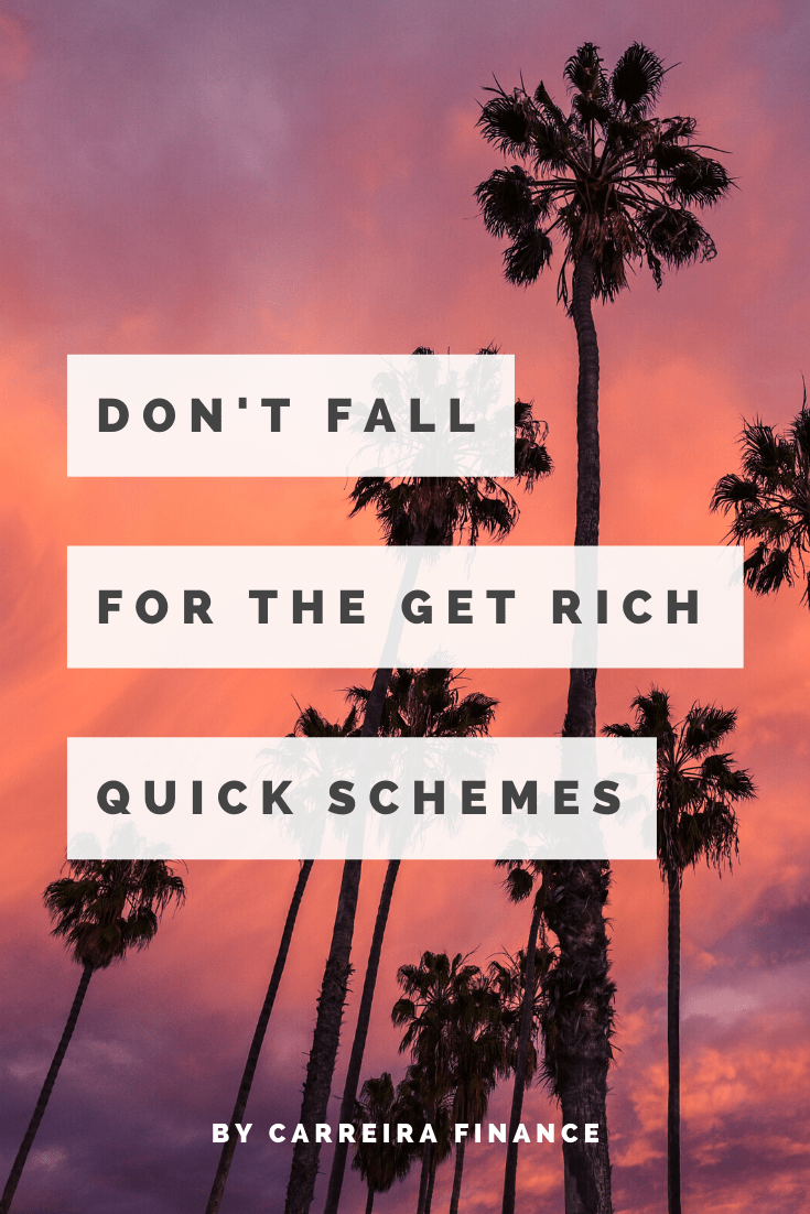 Don't Fall For The Get Rich Quick Schemes - Carreira Finance - Financial Coach